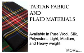 Tartan Fabric and Plaid Materials Colourful, luxurious tartan fabrics finely woven in rich and striking colour. Wool, silk and lustrous man-made fibres. Traditional 'Woven in Scotland' kilting cloth (plaid) in Mediumweight and Heavyweight Pure New Wool.
